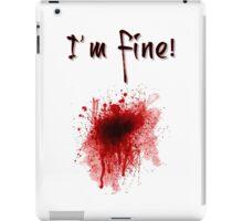 I'm Fine ! Blood Splatter iPad Case/Skin