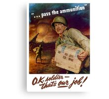 Pass The Ammunition - WWII Propaganda Canvas Print