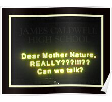 Mother Nature, Can We Talk? [sign at James Caldwell HS, NJ after Hurricane Sandy and the Snow Storm] Poster