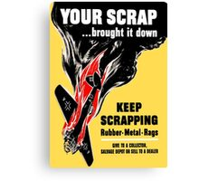 Your Scrap Brought It Down - WW2 Canvas Print