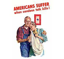 Americans Suffer When Careless Talk Kills - WW2 Photographic Print