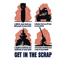 Get In The Scrap -- WWII Propaganda Photographic Print