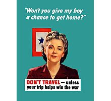 Don't Travel - Unless Your Trip Helps Win The War Photographic Print