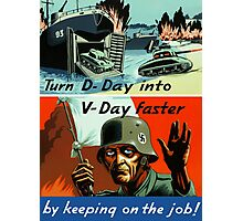 Turn D-Day Into V-Day Faster By Keeping On The Job Photographic Print