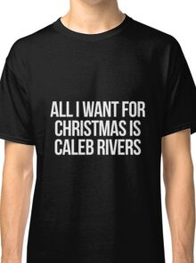 All I want for Christmas is Caleb Rivers Classic T-Shirt