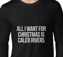All I want for Christmas is Caleb Rivers Long Sleeve T-Shirt