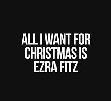 All I want for Christmas is Ezra Fitz Unisex T-Shirt