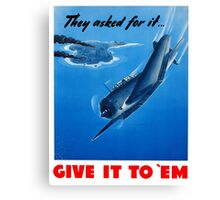 They Asked For It Give It To 'Em -- WWII Canvas Print