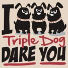 Triple Dog Dare by DetourShirts