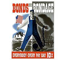 Bonds Or Bondage -- World War Two Propaganda Photographic Print