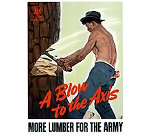 A Blow To The Axis -- More Lumber For The Army Photographic Print