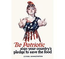 Be Patriotic sign your country's pledge to save the food -- U.S. Food Administration Photographic Print