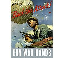 Back The Attack -- Buy War Bonds  Photographic Print