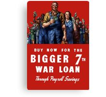 Buy Now For The Bigger 7th War Loan -- WWII Canvas Print