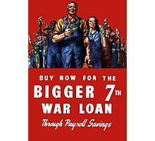 Buy Now For The Bigger 7th War Loan -- WWII Photographic Print
