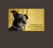Dogfucius say: Akita happiness is puppy love. Unisex T-Shirt