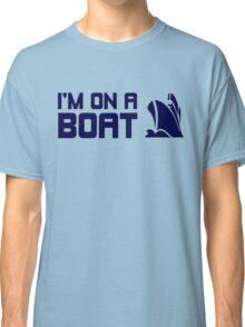 I'M ON A BOAT! Classic T-Shirt