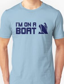 I'M ON A BOAT! T-Shirt