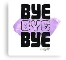 Bye Bye Bye Canvas Print