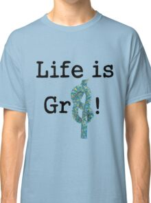 Life is Gr8 Classic T-Shirt