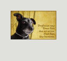 Dogfucius say: Time flies like an arrow. Unisex T-Shirt