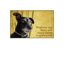 Dogfucius say: Story with happy ending is uplifting tail. Photographic Print