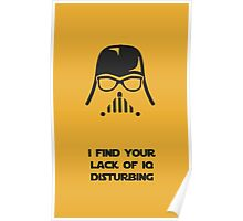 I Find Your Lack Of IQ Disturbing Poster
