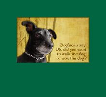 Dogfucius say: Uh, did you want to walk the dog... Unisex T-Shirt
