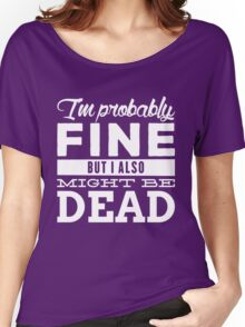 I'm probably fine Women's Relaxed Fit T-Shirt