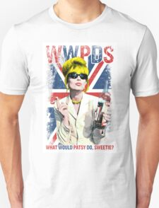 What Would Patsy Do, Sweetie? Ab Fab. Absolutely Fabulous. Patsy Stone. Edina.  T-Shirt