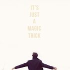 It's Just A Magic Trick by fangirlshirts