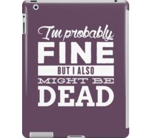 I'm probably fine iPad Case/Skin