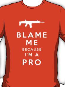 Blame me!! T-Shirt