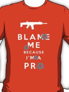 Blame me!!! 2 T-Shirt