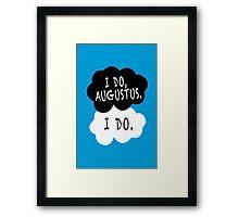 I do, Augustus. Framed Print