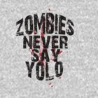 Zombies Never Say YOLO by stevebluey