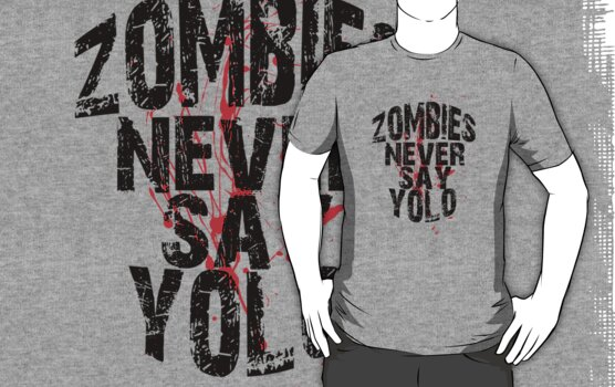 Zombies Never Say YOLO by stevebluey