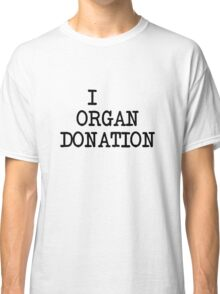 I... organ donation Classic T-Shirt