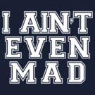 I ain't even mad by digerati