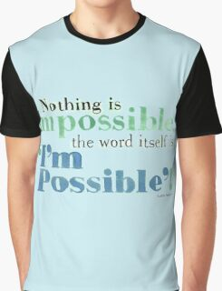 Nothing is Impossible Graphic T-Shirt