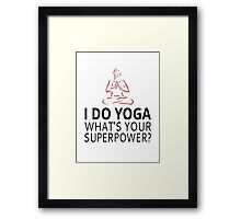 I Do Yoga What's Your Superpower? Framed Print