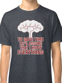 I KNOW EVERYTHING Classic T-Shirt