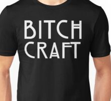 Bitch Craft Unisex T-Shirt
