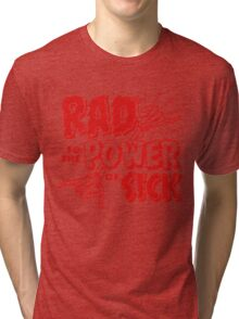 Rad to the Power of Sick- red Tri-blend T-Shirt