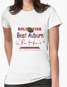 Beat Auburn Who Hasn't ?! Womens Fitted T-Shirt