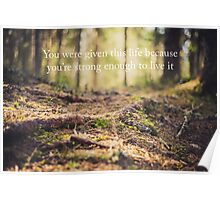 you were given this life because you're strong enough to live it Poster