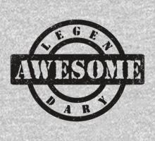 LEGENDARY AWESOME by freakysteve