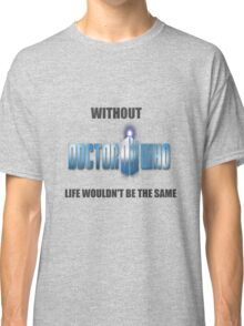 Without Doctor Who.. Classic T-Shirt