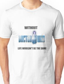 Without Doctor Who.. Unisex T-Shirt