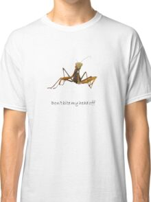 Praying Mantis with Don't Bite My Head Off Text Classic T-Shirt